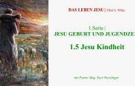 """1.5.Jesu Kindheit – """"JESU GEBURT UND JUGENDZEIT"""" von DAS LEBEN JESU   Pastor Mag. Kurt Piesslinger"""
