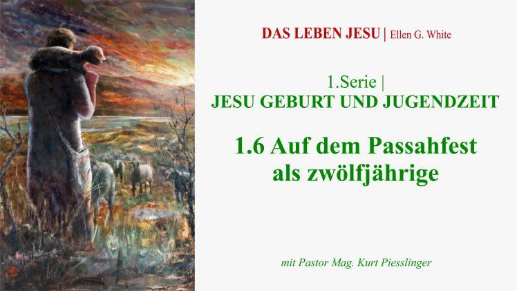 """1.6.Auf dem Passahfest als zwölfjährige – """"JESU GEBURT UND JUGENDZEIT"""" von DAS LEBEN JESU   Pastor Mag. Kurt Piesslinger"""