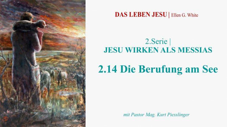 """2.14.Die Berufung am See – """"JESU WIRKEN ALS MESSIAS"""" von DAS LEBEN JESU   Pastor Mag. Kurt Piesslinger"""