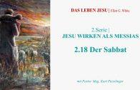 """2.18.Der Sabbat – """"JESU WIRKEN ALS MESSIAS"""" von DAS LEBEN JESU   Pastor Mag. Kurt Piesslinger"""