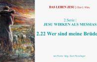 """2.22.Wer sind meine Brüder ? – """"JESU WIRKEN ALS MESSIAS"""" von DAS LEBEN JESU   Pastor Mag. Kurt Piesslinger"""