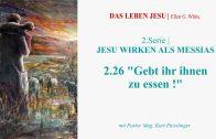 """2.26.Gebt ihr ihnen zu essen – """"JESU WIRKEN ALS MESSIAS"""" von DAS LEBEN JESU   Pastor Mag. Kurt Piesslinger"""
