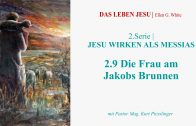 """2.9.Die Frau am Jakobs Brunnen – """"JESU WIRKEN ALS MESSIAS"""" von DAS LEBEN JESU   Pastor Mag. Kurt Piesslinger"""