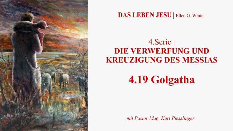 """4.19.Golgatha – """"DIE VERWERFUNG UND KREUZIGUNG DES MESSIAS"""" von DAS LEBEN JESU   Pastor Mag. Kurt Piesslinger"""
