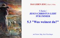 """5.3.""""Was weinest du ?"""" – """"JESUS CHRISTUS LEBT FÜR IMMER"""" von DAS LEBEN JESU   Pastor Mag. Kurt Piesslinger"""