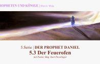 "5.3.Der Feuerofen – ""DER PROPHET DANIEL"" von PROPHETEN UND KÖNIGE   Pastor Mag. Kurt Piesslinger"