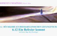 """6.12.Ein Befreier kommt – """"RÜCKKEHR AUS DER BABYLONISCHEN GEFANGENSCHAFT"""" von PROPHETEN UND KÖNIGE   Pastor Mag. Kurt Piesslinger"""