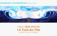 """1.6.Nach der Flut – """"DER ANFANG"""" von PATRIARCHEN UND PROPHETEN   Pastor Mag. Kurt Piesslinger"""