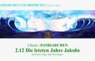 """2.12.Die letzten Jahre Jakobs – """"PATRIARCHEN"""" von PATRIARCHEN UND PROPHETEN   Pastor Mag. Kurt Piesslinger"""