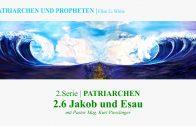 """2.6.Jakob und Esau – """"PATRIARCHEN"""" von PATRIARCHEN UND PROPHETEN   Pastor Mag. Kurt Piesslinger"""