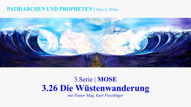 """3.26.Die Wüstenwanderung – """"MOSE"""" von PATRIARCHEN UND PROPHETEN   Pastor Mag. Kurt Piesslinger"""