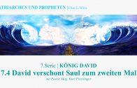 """7.4.David verschont Saul zum zweiten Mal – """"KÖNIG DAVID"""" von PATRIARCHEN UND PROPHETEN   Pastor Mag. Kurt Piesslinger"""