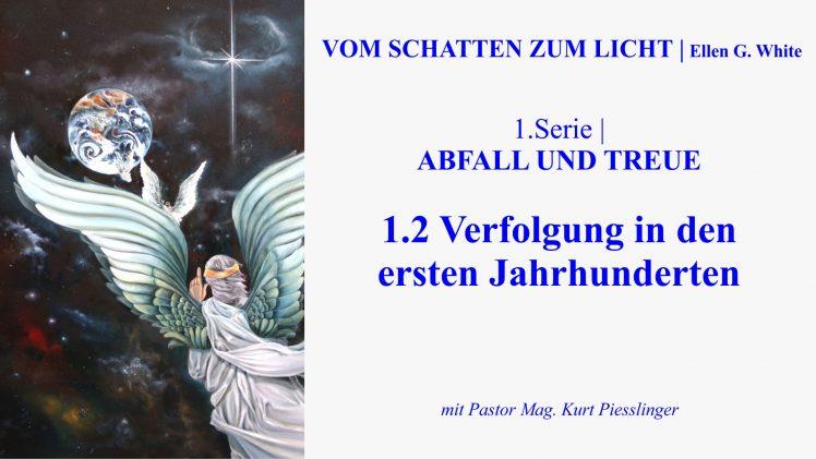 """1.2.Verfolgung in den ersten Jahrhunderten – """"ABFALL UND TREUE""""   VOM SCHATTEN ZUM LICHT mit Pastor Mag. Kurt Piesslinger"""