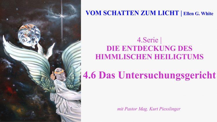 """4.6.Das Untersuchungsgericht – """"DIE ENTDECKUNG DES HIMMLISCHEN HEILIGTUMS""""   VOM SCHATTEN ZUM LICHT mit Pastor Mag. Kurt Piesslinger"""