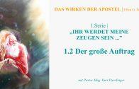 """1.2.Der große Auftrag – """"IHR WERDET MEINE ZEUGEN SEIN…"""" von DAS WIRKEN DER APOSTEL   Pastor Mag. Kurt Piesslinger"""