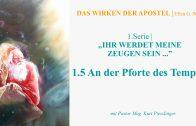 """1.5.An der Pforte des Tempels – """"IHR WERDET MEINE ZEUGEN SEIN…"""" von DAS WIRKEN DER APOSTEL   Pastor Mag. Kurt Piesslinger"""