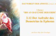 """3.12.Der Aufruhr des Demetrius in Ephesus – """"BIS AN DAS ENDE DER ERDE"""" von DAS WIRKEN DER APOSTEL   Pastor Mag. Kurt Piesslinger"""