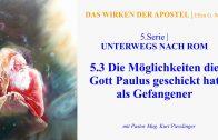 """5.3.Die Möglichkeiten die Gott Paulus geschickt hat als Gefangener – """"UNTERWEGS NACH ROM"""" von DAS WIRKEN DER APOSTEL   Pastor Mag. Kurt Piesslinger"""