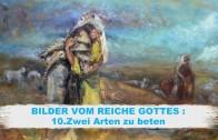 BILDER VOM REICHE GOTTES – 10.Zwei Arten zu beten | Pastor Mag. Kurt Piesslinger