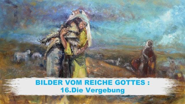 16.Die Vergebung – BILDER VOM REICHE GOTTES   Pastor Mag. Kurt Piesslinger