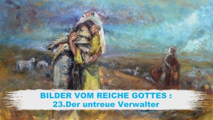 23.Der untreue Verwalter – BILDER VOM REICHE GOTTES | Pastor Mag. Kurt Piesslinger