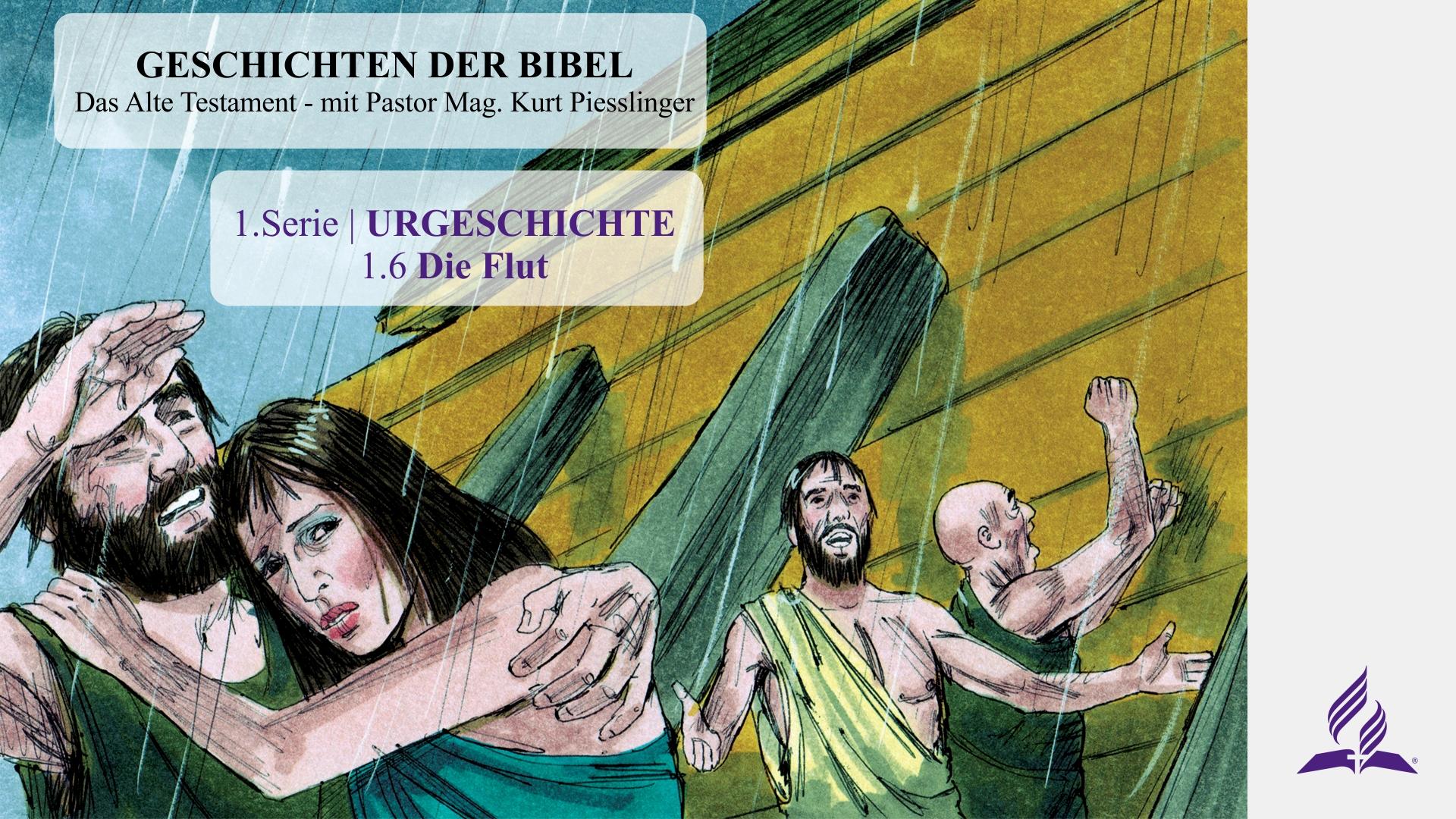 1.6 Die Flut – URGESCHICHTE | Pastor Mag. Kurt Piesslinger