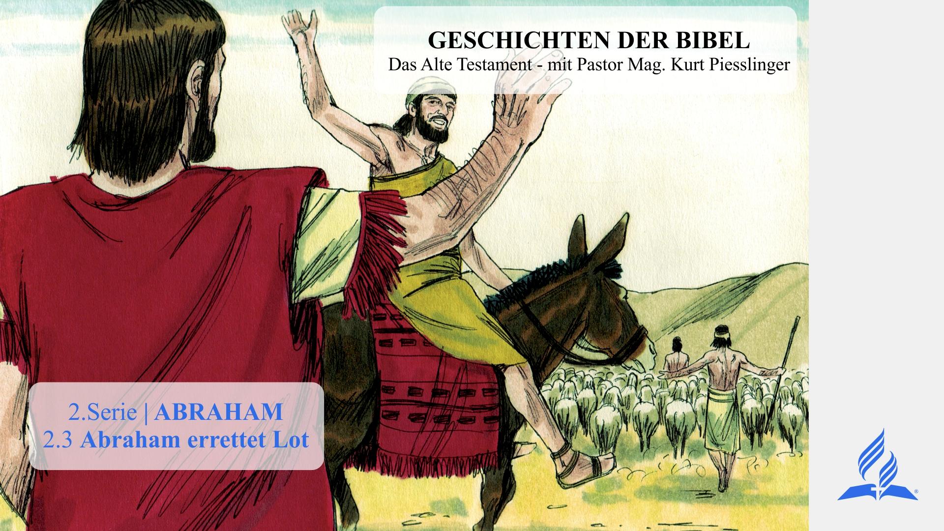 2.3 Abraham errettet Lot – 2.ABRAHAM | Pastor Mag. Kurt Piesslinger