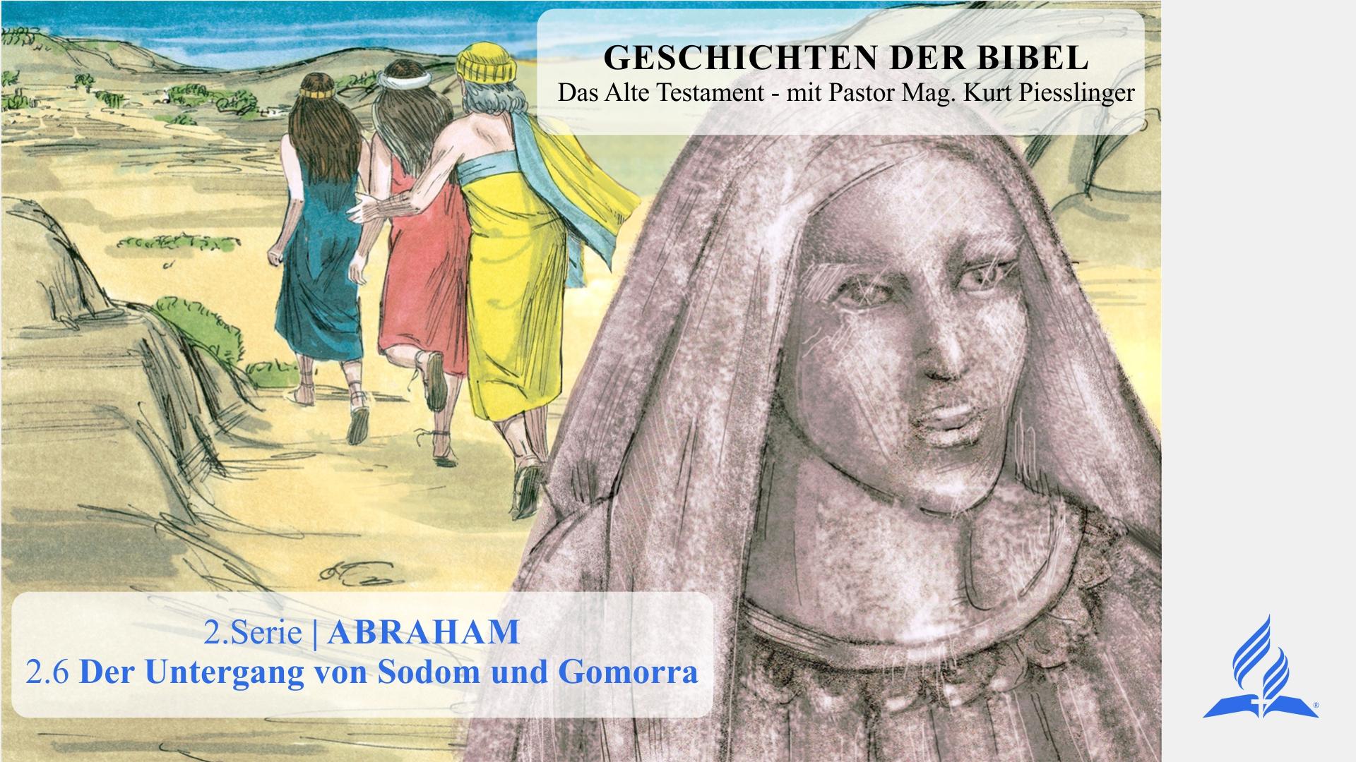 GESCHICHTEN DER BIBEL: 2.6 Der Untergang von Sodom und Gomorra – 2.ABRAHAM | Pastor Mag. Kurt Piesslinger
