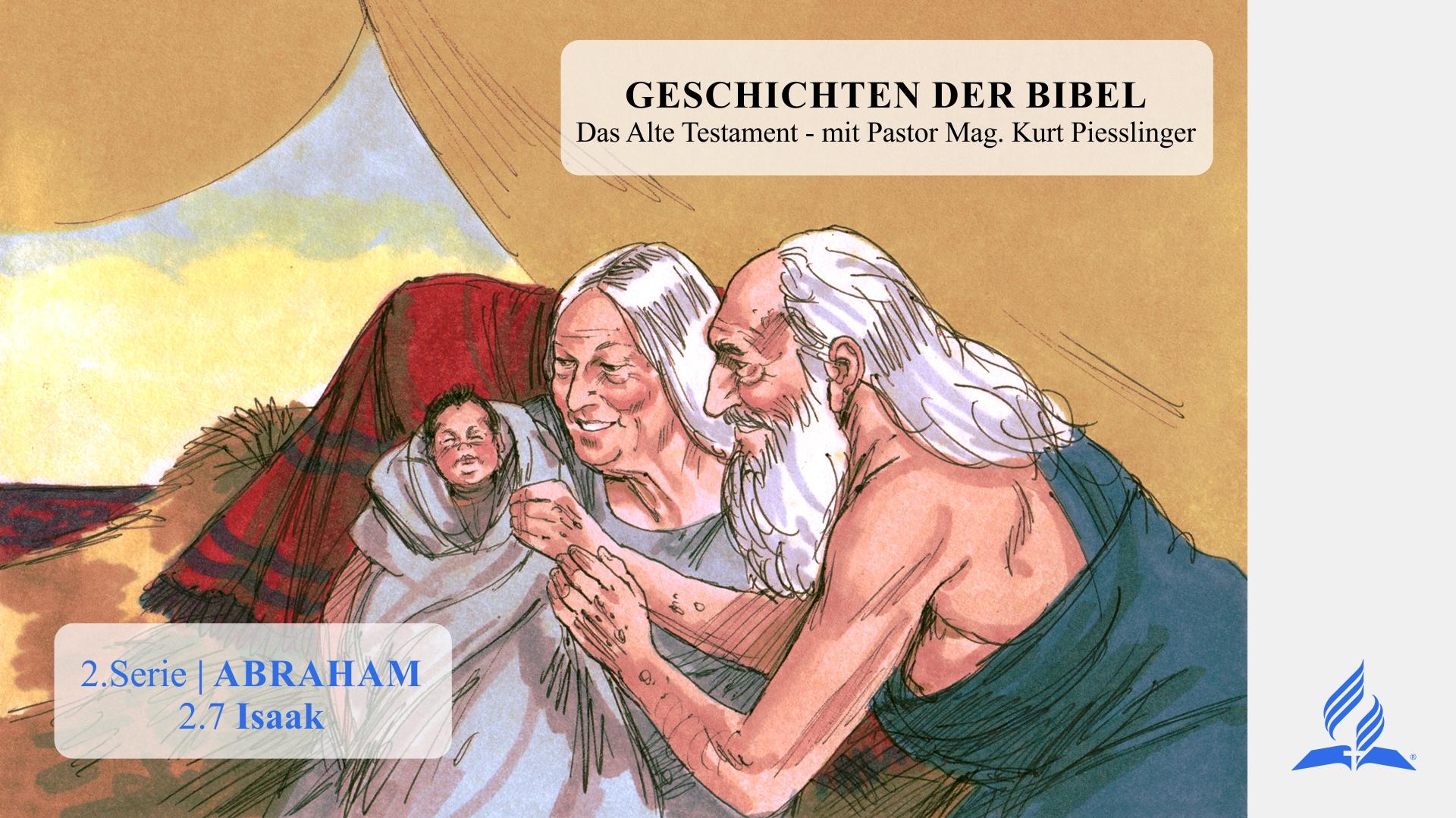 GESCHICHTEN DER BIBEL: 2.7 Isaak – 2.ABRAHAM | Pastor Mag. Kurt Piesslinger