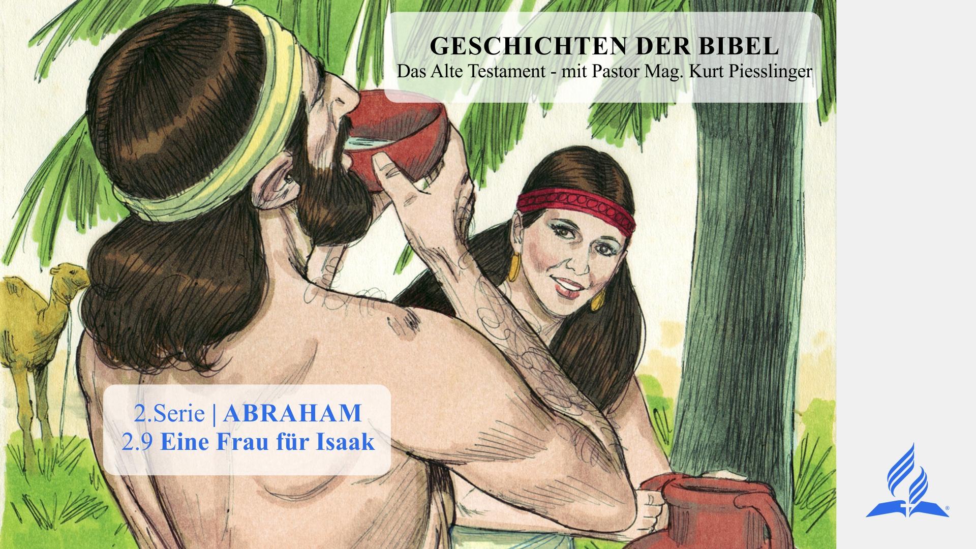 GESCHICHTEN DER BIBEL: 2.9 Eine Frau für Isaak – 2.ABRAHAM | Pastor Mag. Kurt Piesslinger