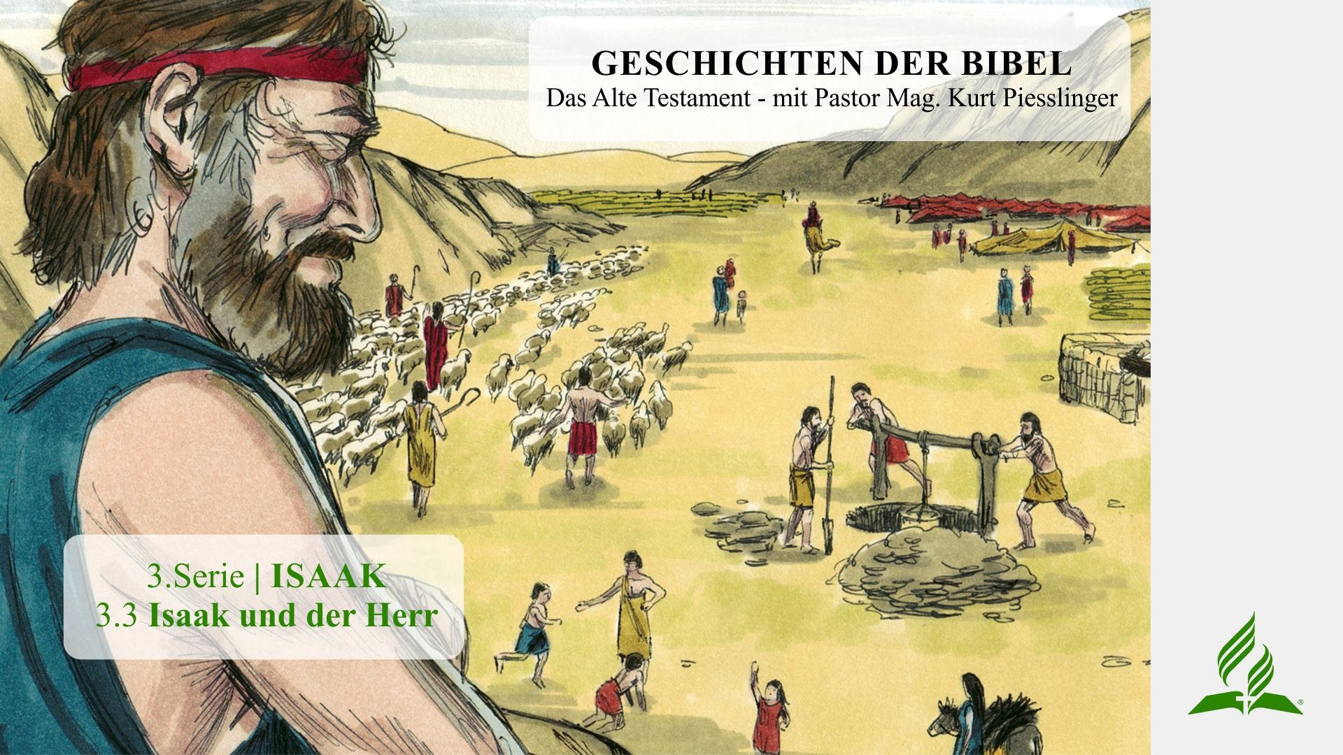 GESCHICHTEN DER BIBEL: 3.3 Isaak und der Herr – 3.ISAAK | Pastor Mag. Kurt Piesslinger