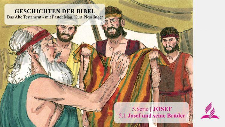 GESCHICHTEN DER BIBEL: 5.1 Josef und seine Brüder – 5.JOSEF | Pastor Mag. Kurt Piesslinger