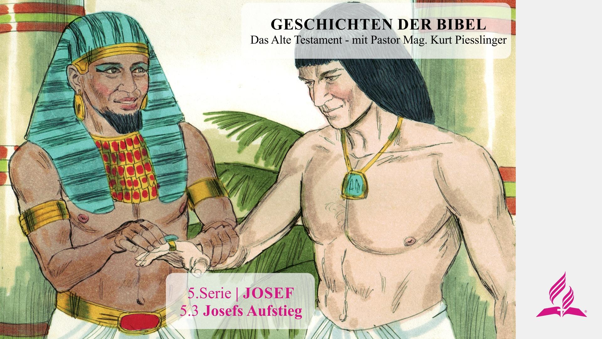 GESCHICHTEN DER BIBEL: 5.3 Josefs Aufstieg – 5.JOSEF | Pastor Mag. Kurt Piesslinger