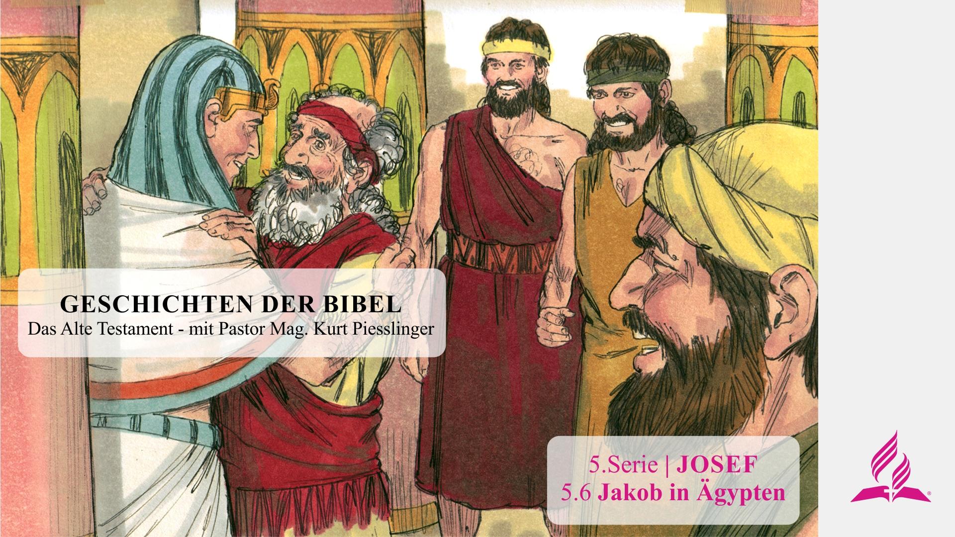 GESCHICHTEN DER BIBEL: 5.6 Jakob in Ägypten – 5.JOSEF | Pastor Mag. Kurt Piesslinger