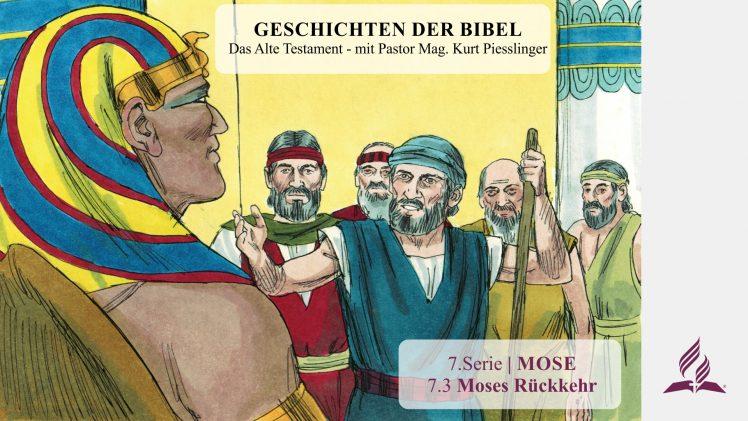 GESCHICHTEN DER BIBEL: 7.3 Moses Rückkehr – 7.MOSE   Pastor Mag. Kurt Piesslinger