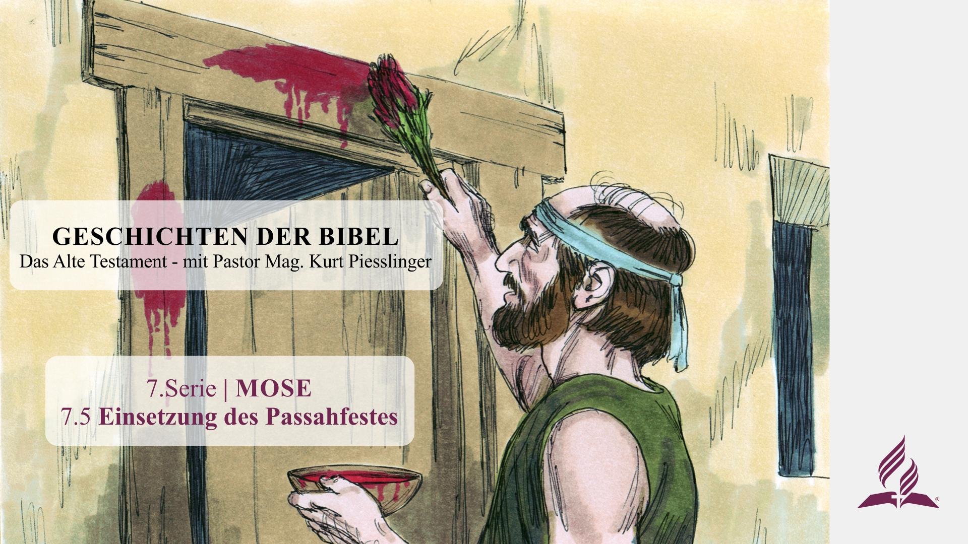 GESCHICHTEN DER BIBEL: 7.5 Einsetzung des Passahfestes – 7.MOSE | Pastor Mag. Kurt Piesslinger