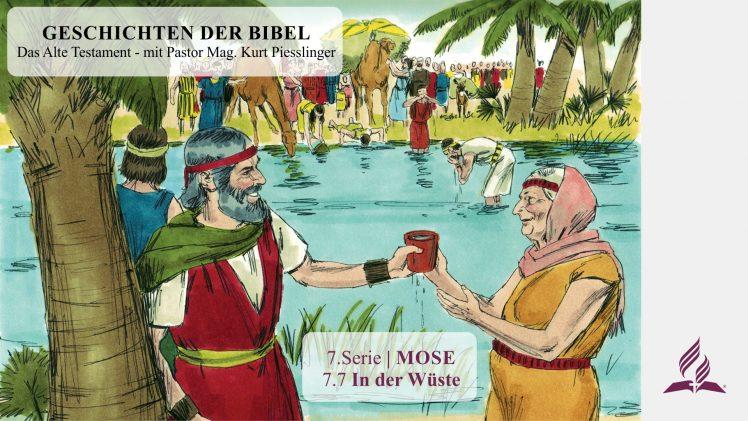 GESCHICHTEN DER BIBEL: 7.7 In der Wüste – 7.MOSE | Pastor Mag. Kurt Piesslinger