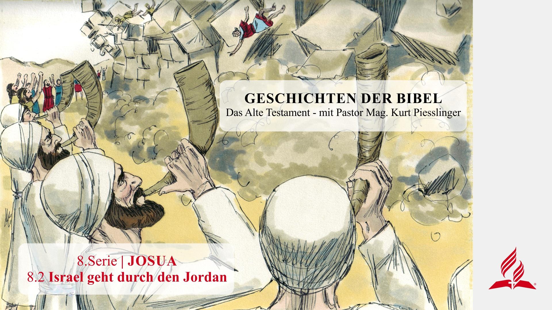 GESCHICHTEN DER BIBEL: 8.2 Israel geht durch den Jordan – 8.JOSUA | Pastor Mag. Kurt Piesslinger