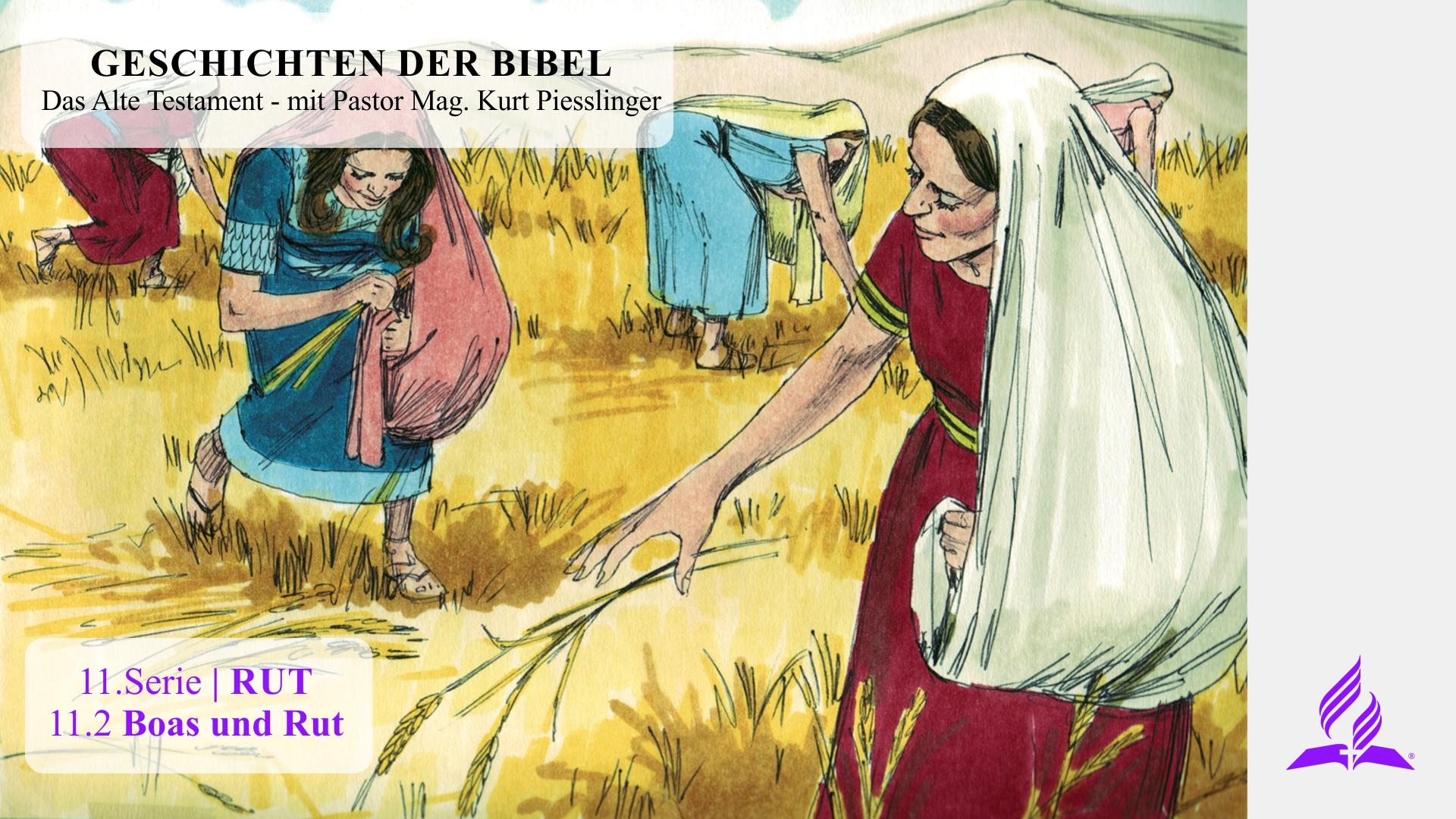 GESCHICHTEN DER BIBEL: 11.2 Boas und Rut – 11.RUT | Pastor Mag. Kurt Piesslinger
