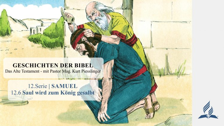GESCHICHTEN DER BIBEL: 12.6 Saul wird zum König gesalbt – 12.SAMUEL | Pastor Mag. Kurt Piesslinger