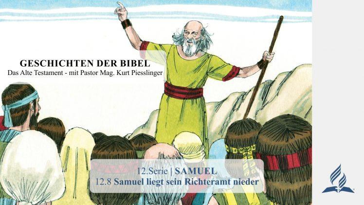GESCHICHTEN DER BIBEL: 12.8 Samuel liegt sein Richteramt nieder – 12.SAMUEL | Pastor Mag. Kurt Piesslinger