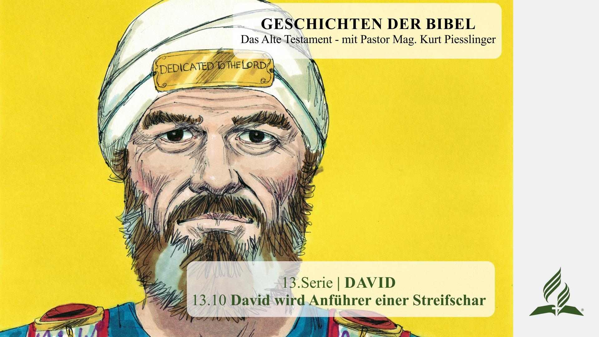 GESCHICHTEN DER BIBEL: 13.10 David wird Anführer einer Streifschar – 13.DAVID | Pastor Mag. Kurt Piesslinger