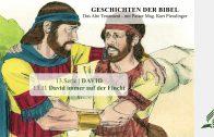GESCHICHTEN DER BIBEL: 13.11 David immer auf der Flucht – 13.DAVID | Pastor Mag. Kurt Piesslinger