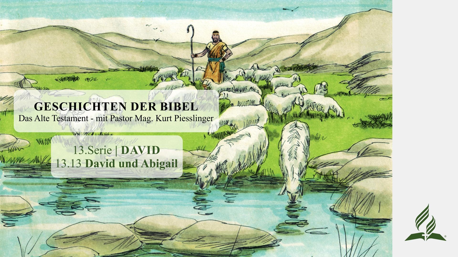 GESCHICHTEN DER BIBEL: 13.13 David und Abigail – 13.DAVID | Pastor Mag. Kurt Piesslinger
