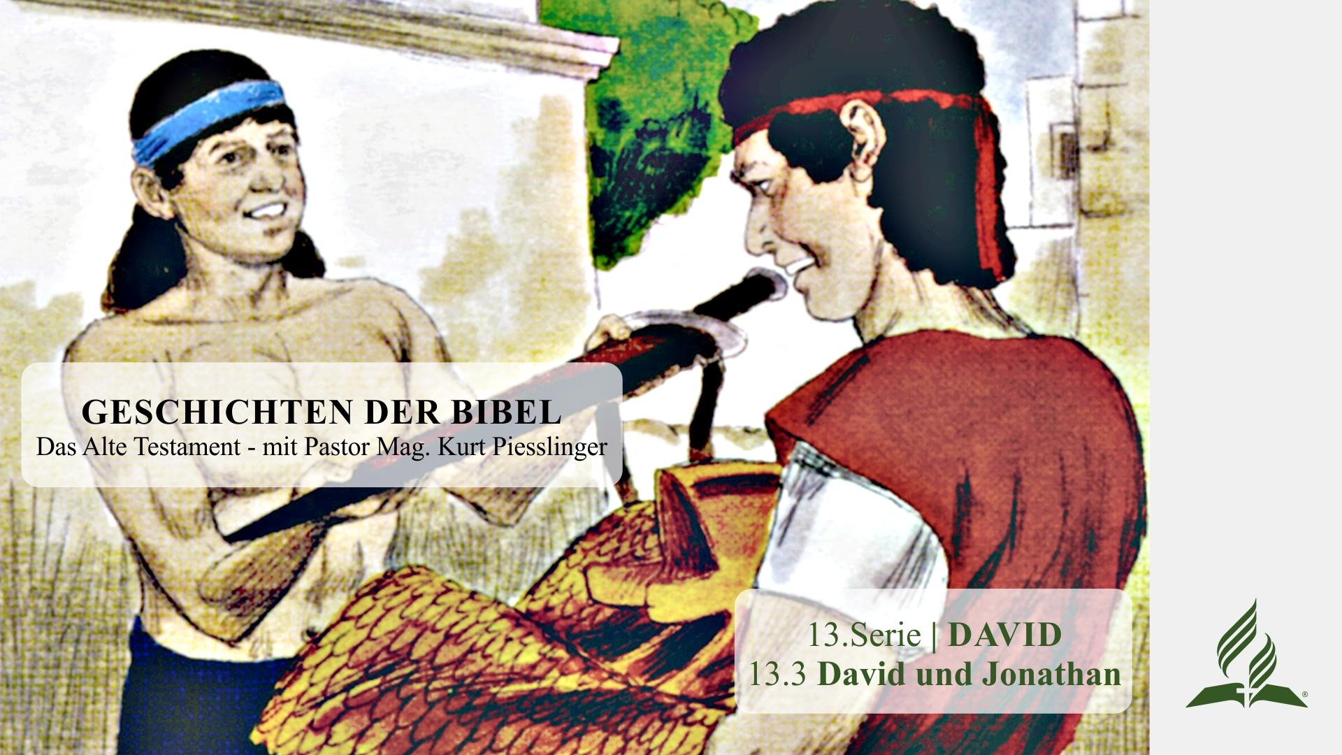 GESCHICHTEN DER BIBEL: 13.3 David und Jonathan – 13.DAVID | Pastor Mag. Kurt Piesslinger