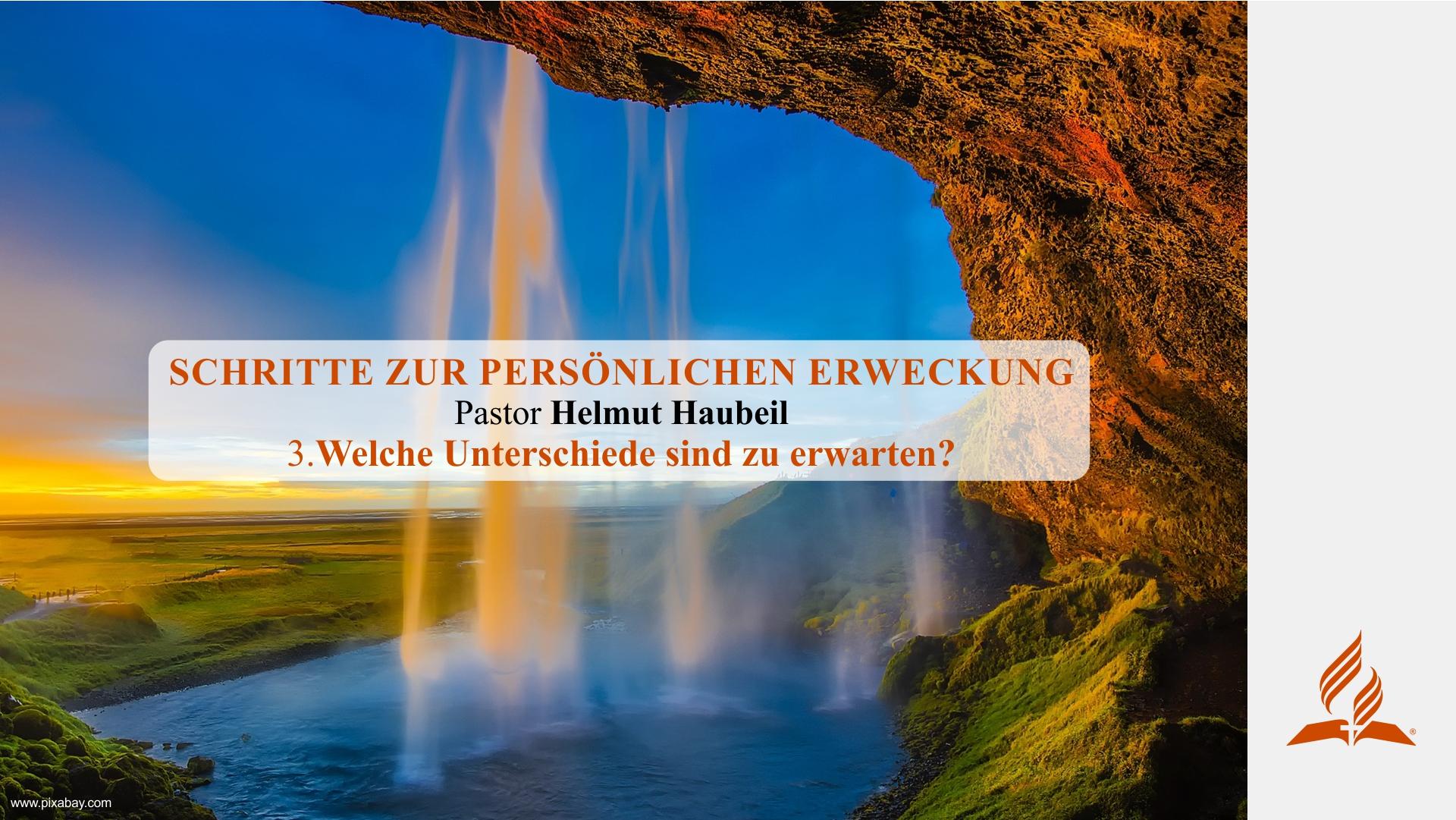 3.Welche Unterschiede sind zu erwarten? – SCHRITTE ZUR PERSÖNLICHEN ERWECKUNG | Pastor Helmut Haubeil