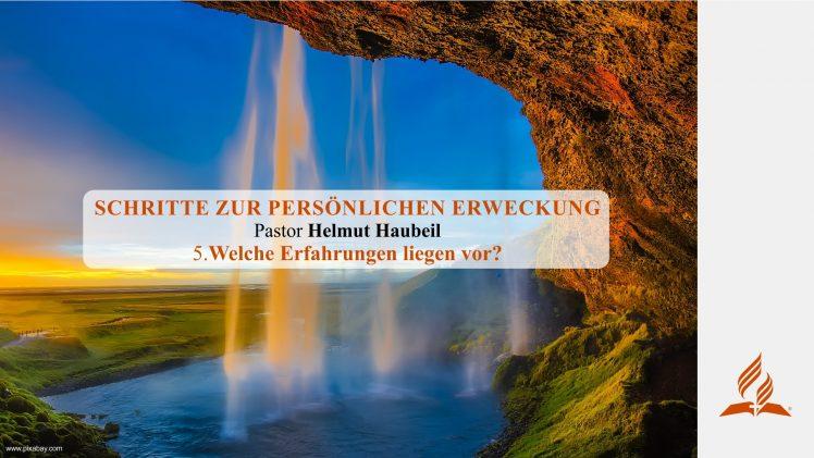 5.Welche Erfahrungen liegen vor? – SCHRITTE ZUR PERSÖNLICHEN ERWECKUNG | Pastor Helmut Haubeil