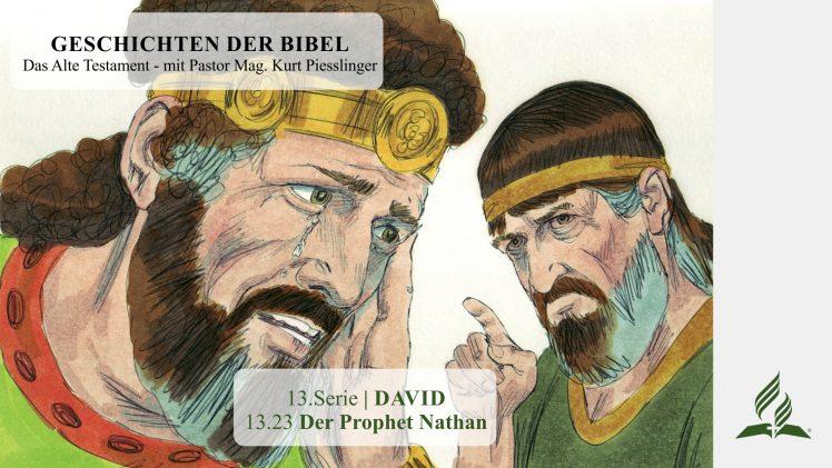 GESCHICHTEN DER BIBEL: 13.23 Der Prophet Nathan – 13.DAVID   Pastor Mag. Kurt Piesslinger