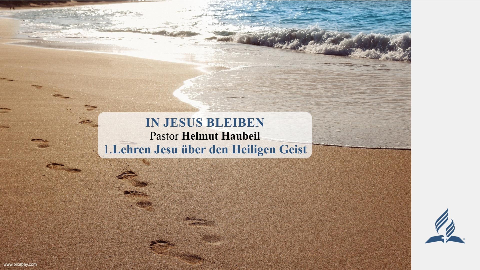 1.Lehren Jesu über den Heiligen Geist – IN JESUS BLEIBEN | Pastor Helmut Haubeil