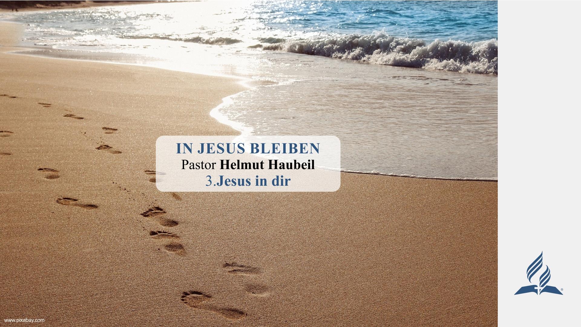 3.Jesus in dir – IN JESUS BLEIBEN | Pastor Helmut Haubeil